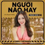 """Chi Pu – Người Nào Hay (Nhạc Phim """"Friend Zone"""") – iTunes AAC M4A – Single"""