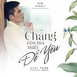 Quốc Thiên – Chẳng Còn Thiết Tha Để Yêu – iTunes AAC M4A – Single