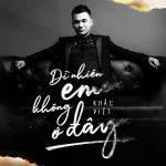 Khắc Việt – Dĩ Nhiên Em Không Ở Đây – iTunes AAC M4A – Single