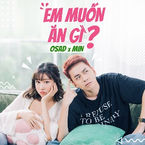 Osad x MIN – Em Muốn Ăn Gì? – iTunes AAC M4A – Single