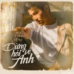 Mai Tiến Dũng – Đừng Hỏi Về Anh – iTunes AAC M4A – Single