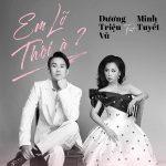 Dương Triệu Vũ & Minh Tuyết – Em Lỡ Thôi À? (Duet Version) – iTunes AAC M4A – Single