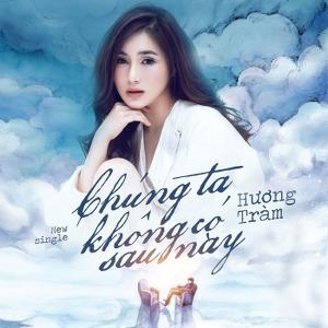 Hương Tràm – Chúng Ta Không Có Sau Này – iTunes AAC M4A – Single