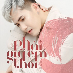 Thanh Hưng – Phải Giữ Em Thôi – iTunes AAC M4A – Single