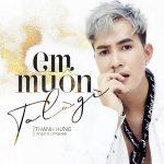 Thanh Hưng – Em Muốn Ta Là Gì – iTunes AAC M4A – Single