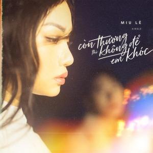 Miu Lê – Còn Thương Thì Không Để Em Khóc – iTunes AAC M4A – Single