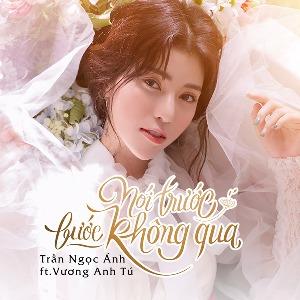 Trần Ngọc Ánh – Nói Trước Bước Không Qua – iTunes AAC M4A – Single