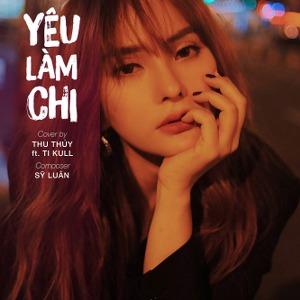 Thu Thủy – Yêu Làm Chi (feat. Ti Kull) – iTunes AAC M4A – Single