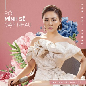 """Văn Mai Hương – Rồi Mình Sẽ Gặp Nhau (Nhạc Phim """"Anh Trai Yêu Quái"""") – iTunes AAC M4A – Single"""