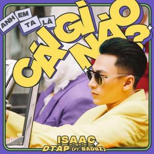 Isaac – Anh Em Ta Là Cái Gì Nào? (feat. BAD.BZ) – iTunes AAC M4A – Single