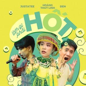 JustaTee x Hoàng Thuỳ Linh x Đen – Làm Gì Phải Hốt – iTunes AAC M4A – Single