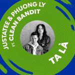 JustaTee x Phương Ly – Ta Là (feat. Clean Bandit) – iTunes AAC M4A – Single