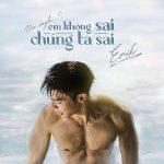 ERIK – Em Không Sai, Chúng Ta Sai – iTunes AAC M4A – Single