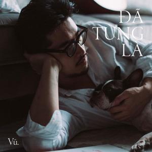 Vũ. – Đã Từng Là – iTunes AAC M4A – Single