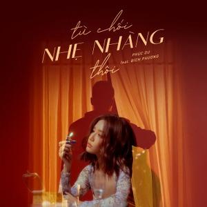 Phúc Du – từ chối nhẹ nhàng thôi (feat. Bích Phương) – iTunes AAC M4A – Single