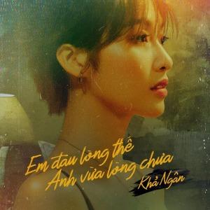 Khả Ngân – Em Đau Lòng Thế Anh Vừa Lòng Chưa – iTunes AAC M4A – Single