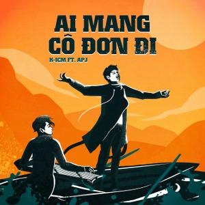 K-ICM x APJ – Ai Mang Cô Đơn Đi – iTunes AAC M4A – Single