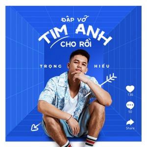 Trọng Hiếu – Đập Vỡ Tim Anh Cho Rồi – iTunes AAC M4A – Single
