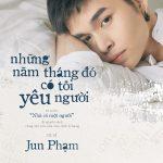 Jun Phạm – Những Năm Tháng Đó Có Tôi Yêu Người – iTunes AAC M4A – Single