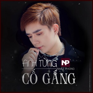 Nhật Phong – Anh Từng Cố Gắng – iTunes AAC M4A – Single
