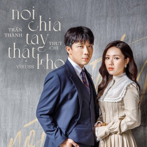 Trấn Thành x Thuỳ Chi – Nói Chia Tay Thật Khó – iTunes AAC M4A – Single