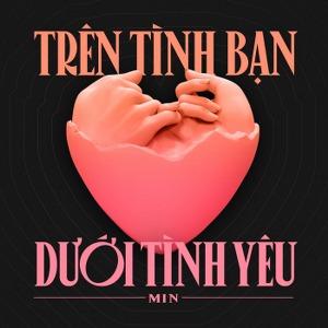MIN – Trên Tình Bạn Dưới Tình Yêu – iTunes AAC M4A – Single