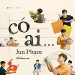 Jun Phạm – Có Ai – iTunes AAC M4A – Single