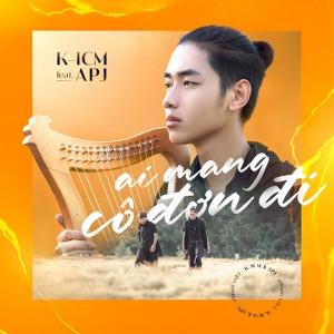 K-ICM – Ai Mang Cô Đơn Đi (feat. APJ) – 2020 – iTunes AAC M4A – EP