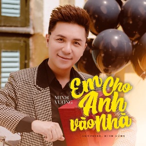 Minh Vương – Em Cho Anh Vào Nhà – iTunes AAC M4A – Single