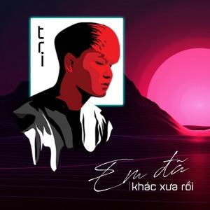 T.R.I – Em Đã Khác Xưa Rồi – iTunes AAC M4A – Single