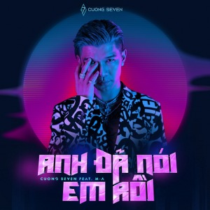 Cường Seven – Anh Đã Nói Em Rồi (feat. M-A) – iTunes AAC M4A – Single