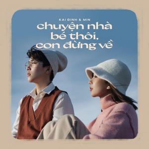 Kai Đinh & MIN – Chuyện Nhà Bé Thôi, Con Đừng Về – iTunes AAC M4A – Single