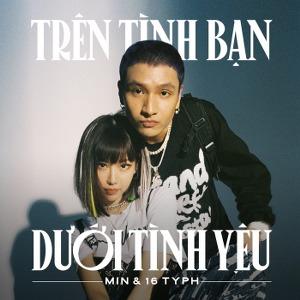 MIN – Trên Tình Bạn Dưới Tình Yêu (feat. 16 Typh) – iTunes AAC M4A – Single