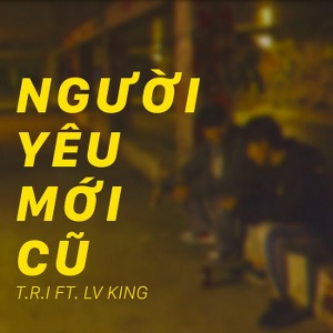 T.R.I – Người Yêu Mới Cũ (feat. LV King) – iTunes AAC M4A – Single