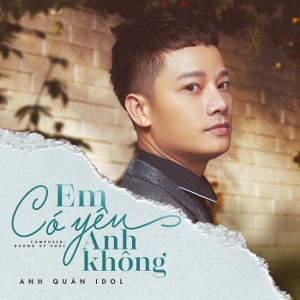Anh Quân Idol – Em Có Yêu Anh Không? – iTunes AAC M4A – Single