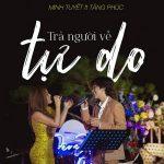 Tăng Phúc & Minh Tuyết – Trả Người Về Tự Do (Live Version) – iTunes AAC M4A – Single