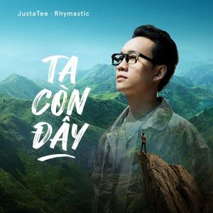 JustaTee & Rhymastic – Ta Còn Đây – iTunes AAC M4A – Single
